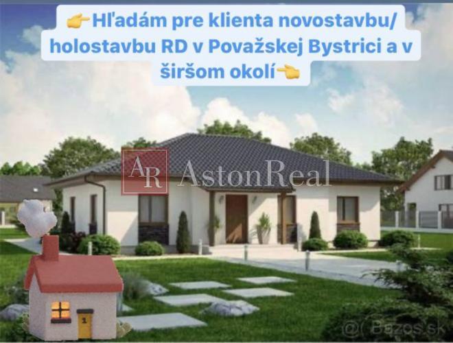 Reality Hľadáme pre klienta novostavbu/hrubú stavbu/holodom v Považskej