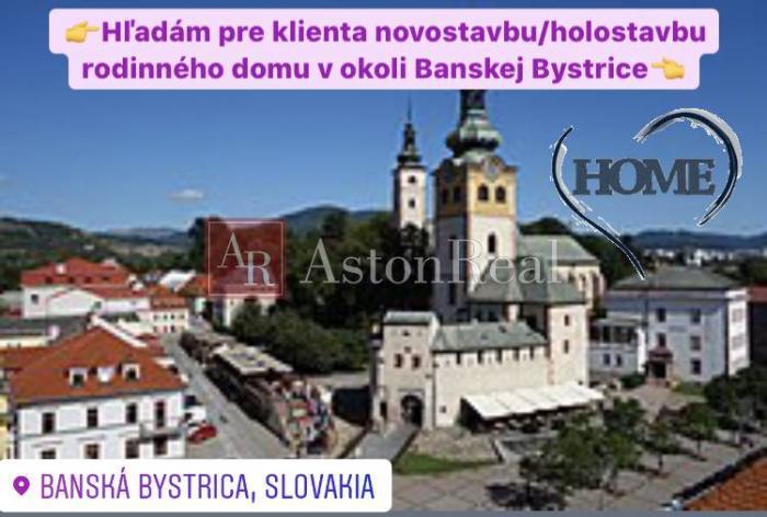 Reality Kúpa: hľadám pre klienta holostavbu/novostavbu RD v Banskej Bystrici