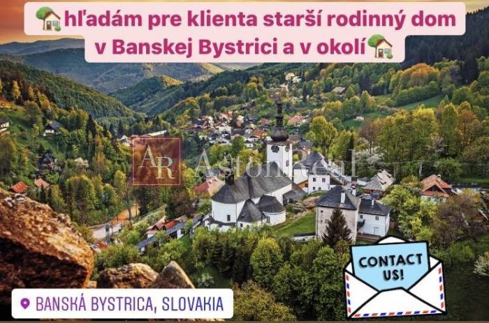 Reality Kúpa:hľadám pre klienta starší rodinný dom v Banskej Bystrici a okolí